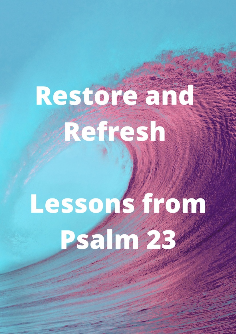 Restore and Refresh - Lessons from Psalm 23