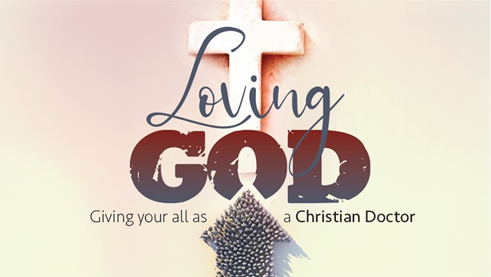 Junior Doctors Hybrid Conference - Loving God: Giving your all as a Christian Doctor